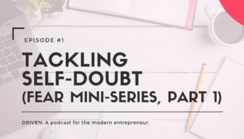 DRIVEN: A podcast for modern entrepreneurs. Episode 1 - Tackling Self-Doubt