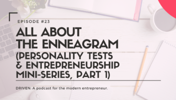 DRIVEN: A podcast for modern entrepreneurs. All About the Enneagram (Personality Tests Mini-Series, Part 1)