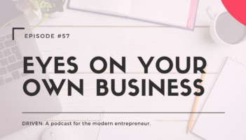 DRIVEN: A podcast for modern entrepreneurs. DRIVEN: A podcast for modern entrepreneurs. Eyes on Your Own Business.